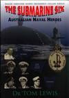 The Submarine Six.  Australian Naval Heroes