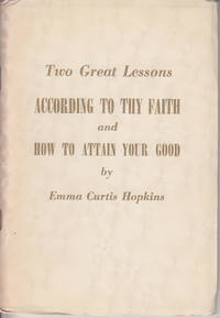 image of Two Great Lessons.  I - According to Thy Faith,   II -  How To Attain Your Good  [SCARCE]