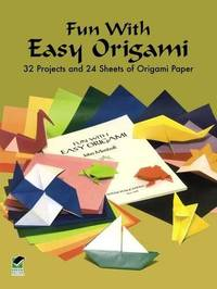 Fun with Easy Origami: 32 Projects and 24 Sheets of Origami Paper Dover Origami Papercraft
