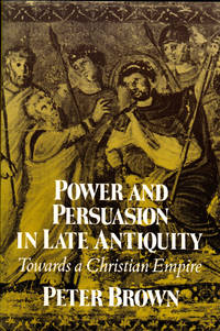 image of Power and Persuasion in Late Antiquity: Towards a Christian Empire