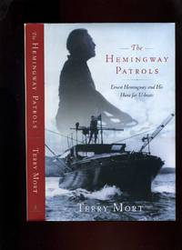 The Hemingway Patrols: Ernest Hemingway and His Hunt for U-boats