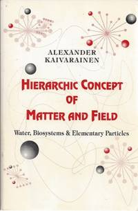 image of Hierarchic Concept of Matter and Field. Water, Biosystems & Elementary Particles