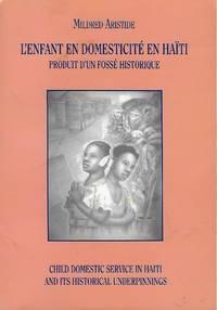 L'ENFANT EN DOMESTICITE EN HAITI PORDUIT D'UN FOSSE HISTORIQUE/ CHILD DOMESTIC SERVICE IN HAITI AND ITS HISTORICAL UNDERPINNINGS