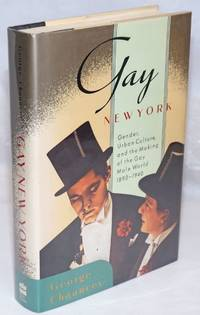 Gay New York; gender, urban culture, and the making of the gay male world, 1980-1940