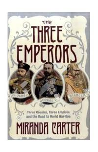 The Three Emperors: Three Cousins  Three Empires and the Road to World War One