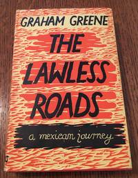 THE LAWLESS ROADS. A Mexican Journey