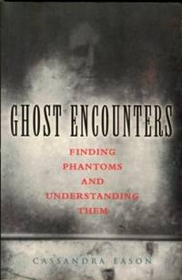 image of Ghost Encounters: Finding Phantoms And Understanding Them