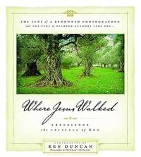 Where Jesus Walked: Experience the Presence of God by Duncan, Ken