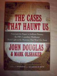 The Cases That Haunt Us: From Jack the Ripper to JonBenet Ramsey, the FBI's Legendary...