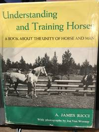 UNDERSTANDING AND TRAINING HORSES: A Book About The Unity Of Horse And Man