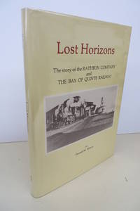 Lost Horizons: The Story of the Rathbun Company and The Bay of Quinte Railway, its inception, its rise to prominence, a period of growth and stability and the decline.
