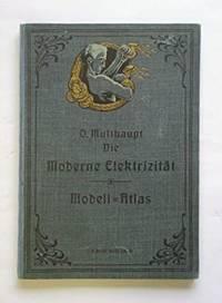 Modell-Atlas zu Die moderne Elektrizität. 13 zerlegbare Modelle, 3 Farbentafeln, 3 Abbildungen nebst erläuterndem Text.