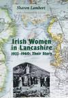 Irish Women in Lancashire, 1922-1960:  Their Story
