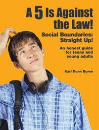 A 5 Is Against the Law! : Social Boundaries - Straight Up! - An Honest Guide to Teens and Young...