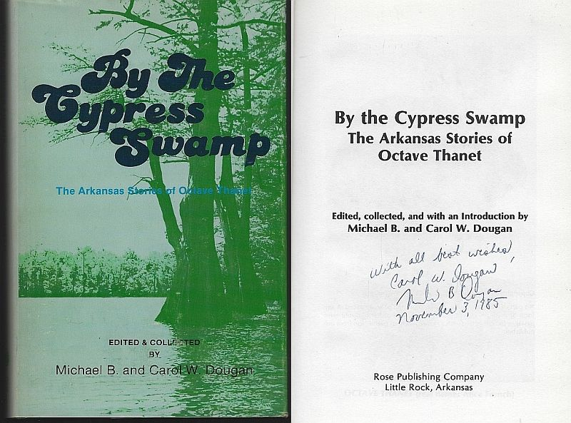 BY THE CYPRESS SWAMP The Arkansas Stories of Octave Thanet, Dougan, Michael and Carol editors