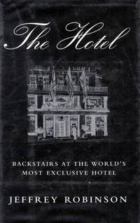 The Hotel: Backstairs at the World's Most Exclusive Hotel