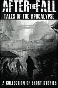 image of After the Fall: Tales of the Apocalypse: A Collection of Short Stories
