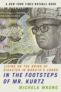 In the Footsteps of Mr. Kurtz : Living on the Brink of Disaster in Mobutu's Congo