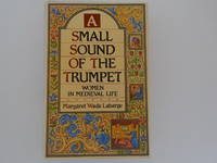 image of A Small Sound of the Trumpet: Women in Medieval Life (signed)