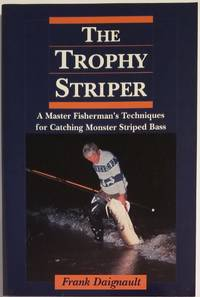 THE TROPHY STRIPER. A Master Fisherman's Techniques for Catching Monster Striped Bass. Edited...
