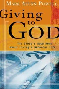 Giving to God : The Bible's Good News about Living a Generous Life