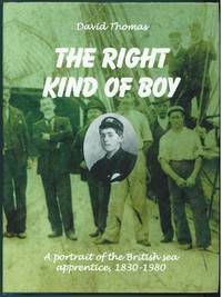 The Right Kind of Boy  A Portrait of the British Sea Apprentice, 1830-1980