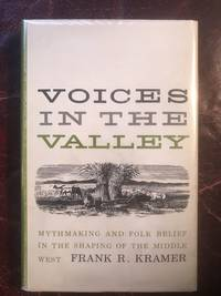 Voices In the Valley Mythmaking and Folk Belief In the Shaping Of the Middle West  Hardcover