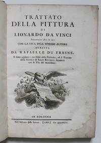 Trattato della Pittura di Lionardo da Vinci, Nuovamente dato in luce, con la Vita dell'istesso Autore, Scritta da Rafaelle Du Fresne. Si sono aggiunti i tre Libri della pittura, ed il Trattato della Statua di Leon Battista Alberti, con la Vita Medesimo
