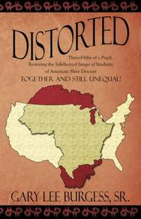 Distorted : Three-Fifths of a Pupil, Restoring the Intellectual Image of Students of American...
