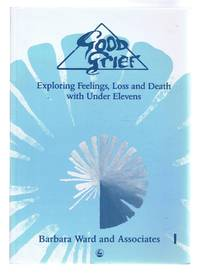 GOOD GRIEF, Exploring Feelings, Loss and Death with Under Elevens: A Holistic Approach