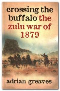 image of Crossing the Buffalo The Zulu War of 1879