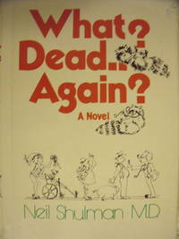 What? Dead..Again? by  Neil M.D Shulman - Hardcover - Signed - 1979 - from Charity Bookstall and Biblio.com