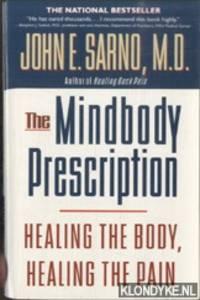 The Mind/Body Prescription. Healing the Body, Healing the Pain