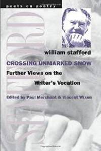 image of Crossing Unmarked Snow: Further Views on the Writer's Vocation (Poets on Poetry)