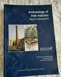 image of Archaeology of Irish Industry - Conference Proceedings 15 November 2008, Louth County Museum