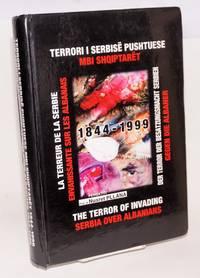 image of Terrori i Serbisëe pushtuese mbi shqiptaret, 1844-1999 / The terror of invading Serbia over Albanians, 1844-1999