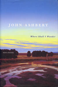 Where Shall I Wander by  John Ashbery - First printing - 2005 - from Passages Bookshop (SKU: 3852)