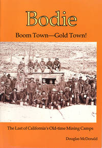 Bodie: Boom Town, Gold Town: The Last of California's Old-time Mining Camps