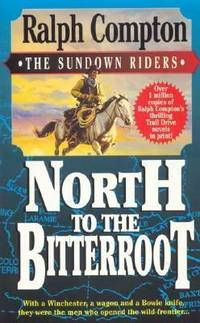 North to the Bitterroot : With a Winchester, a Wagon and a Bowie Knife, They Were the Men Who Opened the Wild Frontier by Ralph Compton - 1996