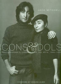Icons And Idols: A Photographer's Chronicle Of The Arts, 1960-1995