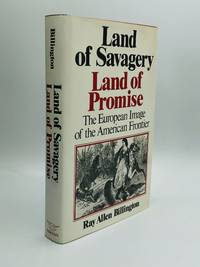 LAND OF SAVAGERY, LAND OF PROMISE: The European Image of the American Frontier
