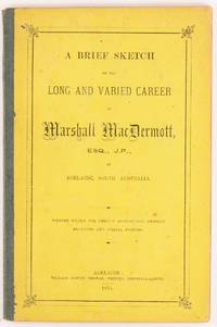 A Brief Sketch of the Long and Varied Career of Marshall MacDermott, Esq., JP, of Adelaide, South Australia by  Marshall MacDERMOTT - Signed First Edition - 1874 - from Michael Treloar Antiquarian Booksellers (SKU: 80623)