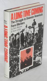A long time coming; the struggle to unionize America's farm workers