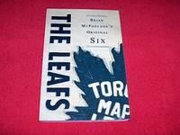 The Leafs : Brian McFarlane's Original Six
