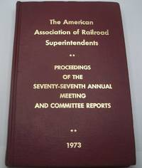 image of Proceedings of the Seventy Seventh Annual Meeting, American Association of Railroad Superintendents, Denver CO, 1973