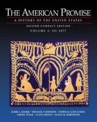 The American Promise: A History of the United States, Compact Edition, Volume I: To 1877