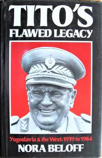 Tito\'s Flawed Legacy. Yugoslavia & the West: 1939 to 1984