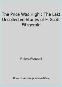 image of The Price Was High : The Last Uncollected Stories of F. Scott Fitzgerald