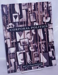 image of Corporal Politics: exhibition catalog, MIT List Visual Arts Center, December 12, 1992 - February 14, 1993