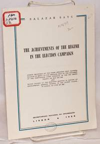 image of The achievements of the regime in the election campaign; speech delivered by the Prime Minister Prof. Oliveira Salazar in reply to the message sent by the chairmen of the Portuguese town councils, in the Sao Bento Palace, on May 31st 1958 and words spoken at the election meeting in favor of Rear-Admiral Américo Thomaz, in the Sports Palace, in Lisbon, on June 4th 1958